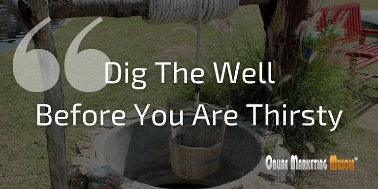 Dig The Well Before You Are Thirsty